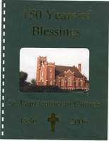 150 Years of Blessings: St. Paul Lutheran Church 2006 Sesquicentennial History Book